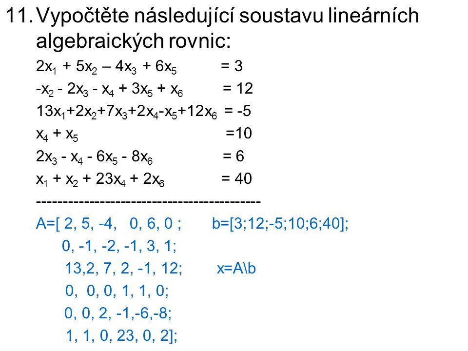 Vypočtěte následující soustavu lineárních algebraických rovnic: