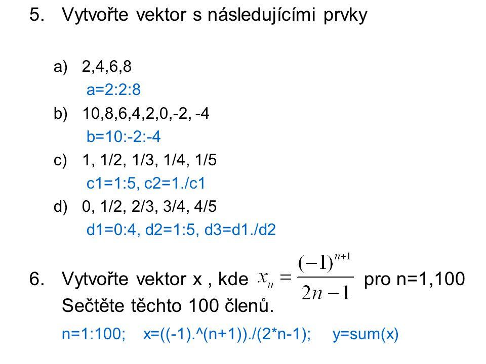Vytvořte vektor s následujícími prvky