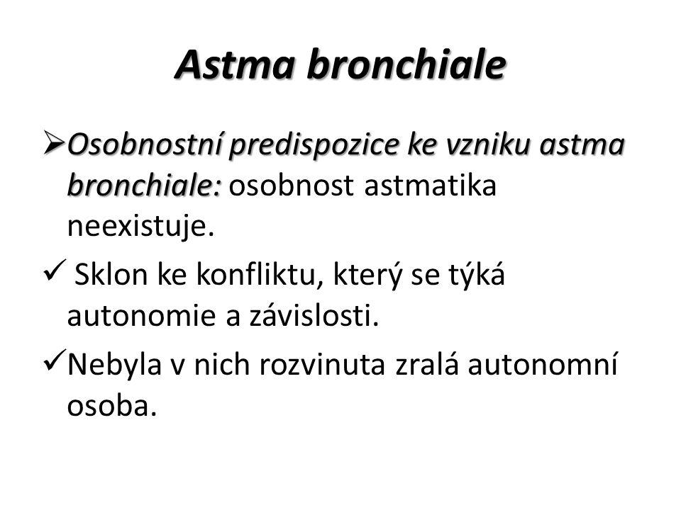 Astma bronchiale Osobnostní predispozice ke vzniku astma bronchiale: osobnost astmatika neexistuje.
