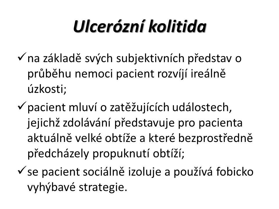 Ulcerózní kolitida na základě svých subjektivních představ o průběhu nemoci pacient rozvíjí ireálně úzkosti;
