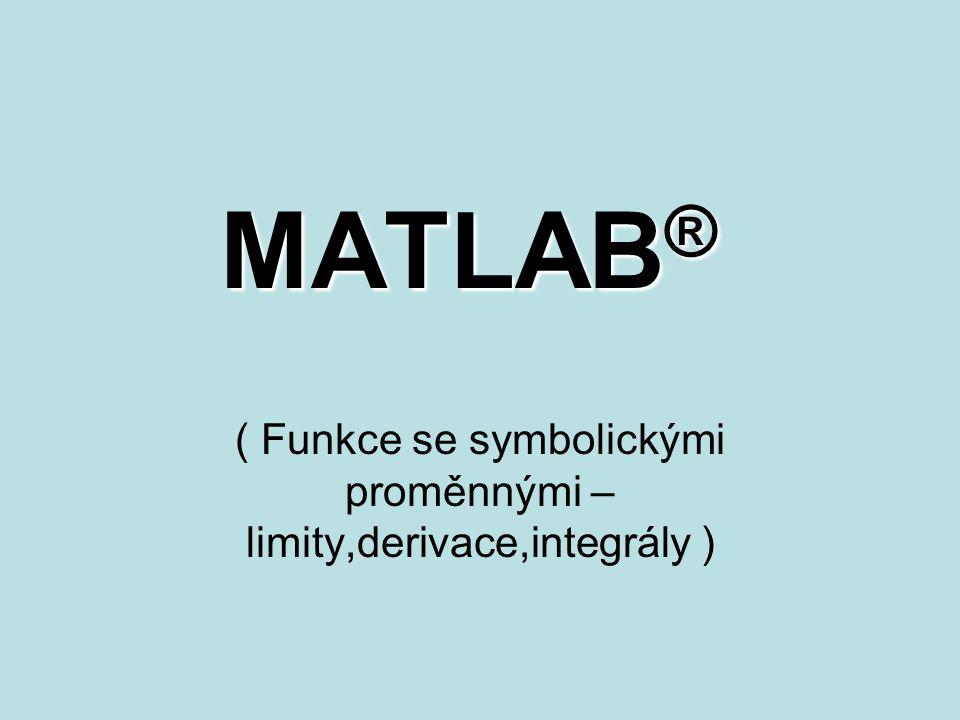 ( Funkce se symbolickými proměnnými – limity,derivace,integrály )