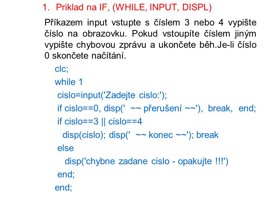 Priklad na IF, (WHILE, INPUT, DISPL)