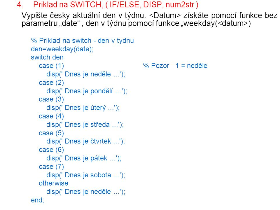 Priklad na SWITCH, ( IF/ELSE, DISP, num2str )