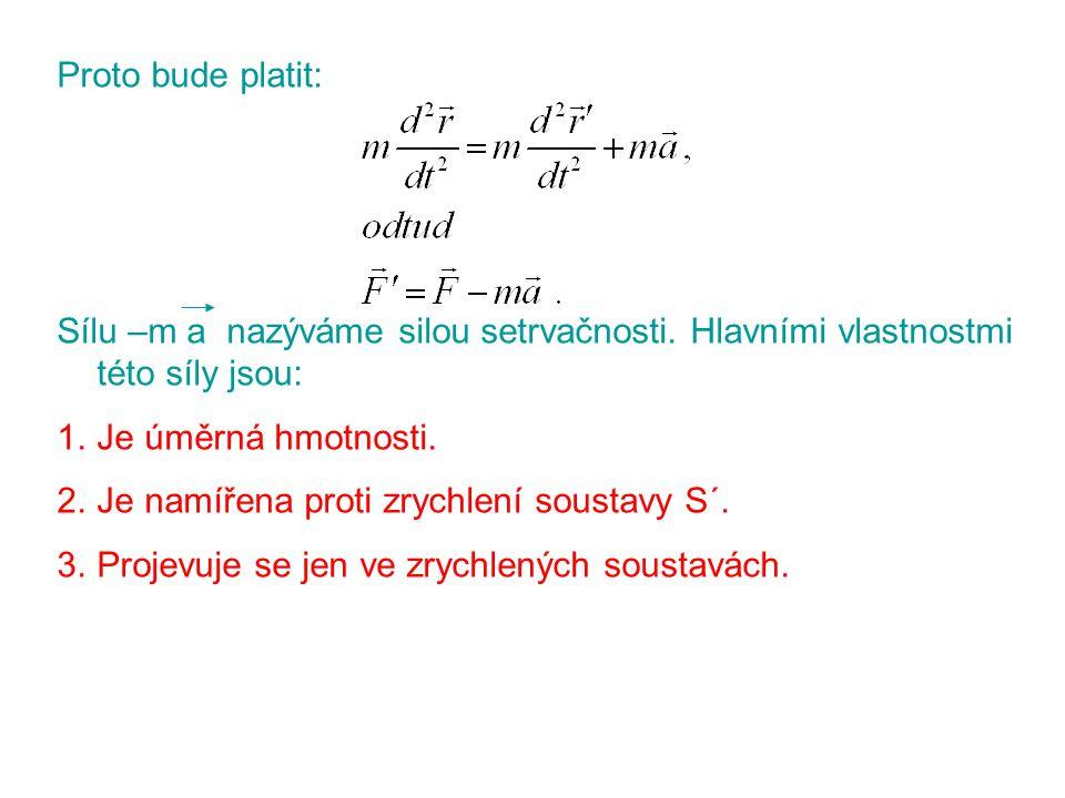 Proto bude platit: Sílu –m a nazýváme silou setrvačnosti. Hlavními vlastnostmi této síly jsou: Je úměrná hmotnosti.