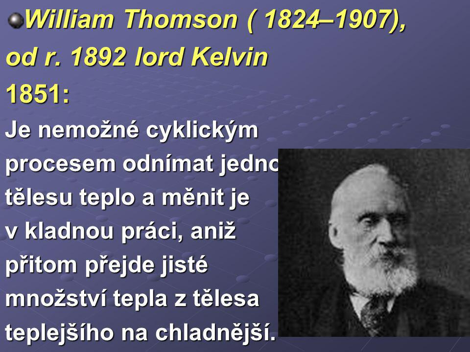 William Thomson ( 1824–1907), od r. 1892 lord Kelvin 1851: