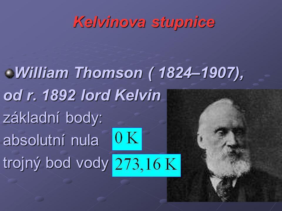 Kelvinova stupnice William Thomson ( 1824–1907), od r. 1892 lord Kelvin. základní body: absolutní nula.