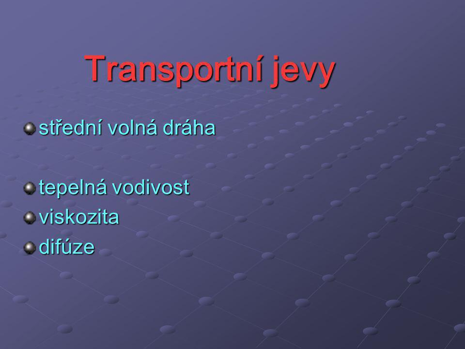 Transportní jevy střední volná dráha tepelná vodivost viskozita difúze
