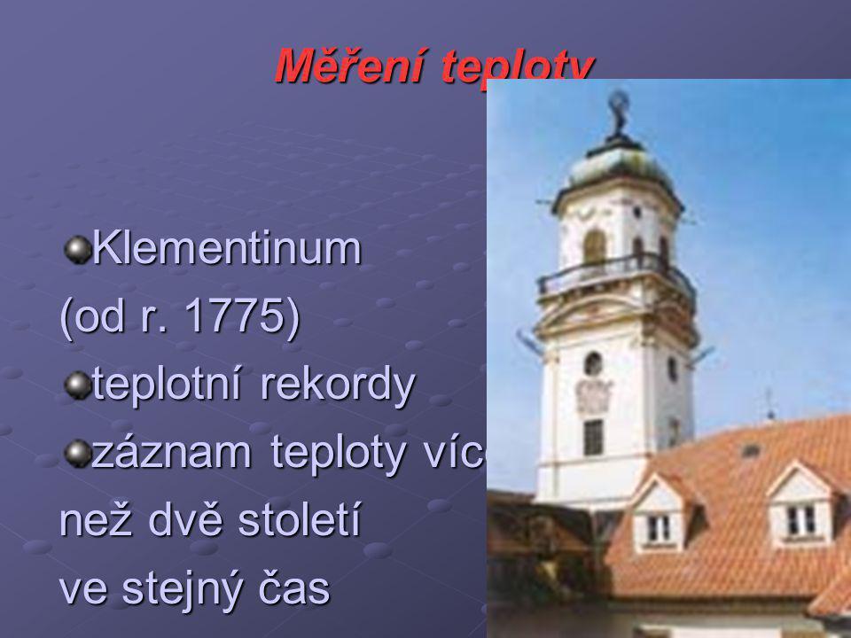 Měření teploty Klementinum. (od r. 1775) teplotní rekordy. záznam teploty více. než dvě století.