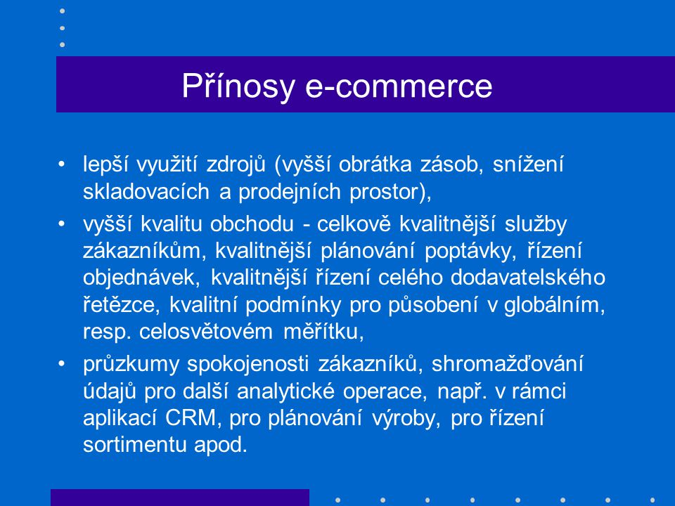 Přínosy e-commerce lepší využití zdrojů (vyšší obrátka zásob, snížení skladovacích a prodejních prostor),