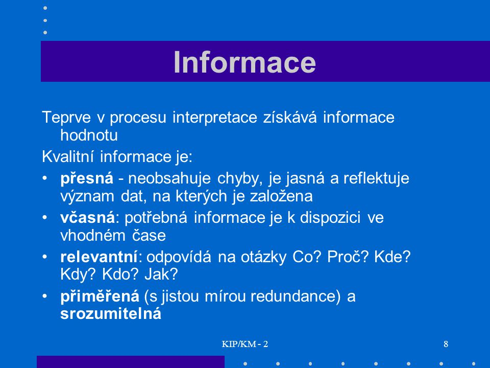 Informace Teprve v procesu interpretace získává informace hodnotu