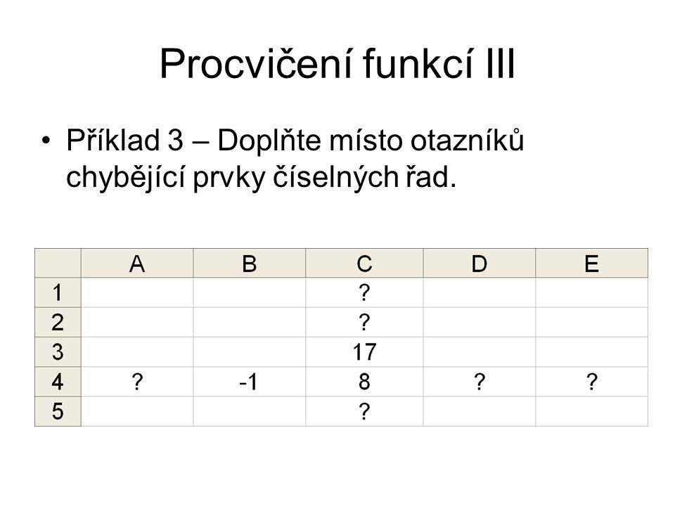 Procvičení funkcí III Příklad 3 – Doplňte místo otazníků chybějící prvky číselných řad.