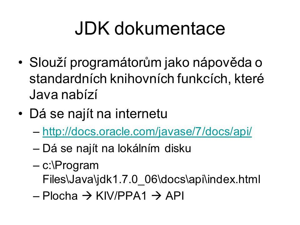 JDK dokumentace Slouží programátorům jako nápověda o standardních knihovních funkcích, které Java nabízí.