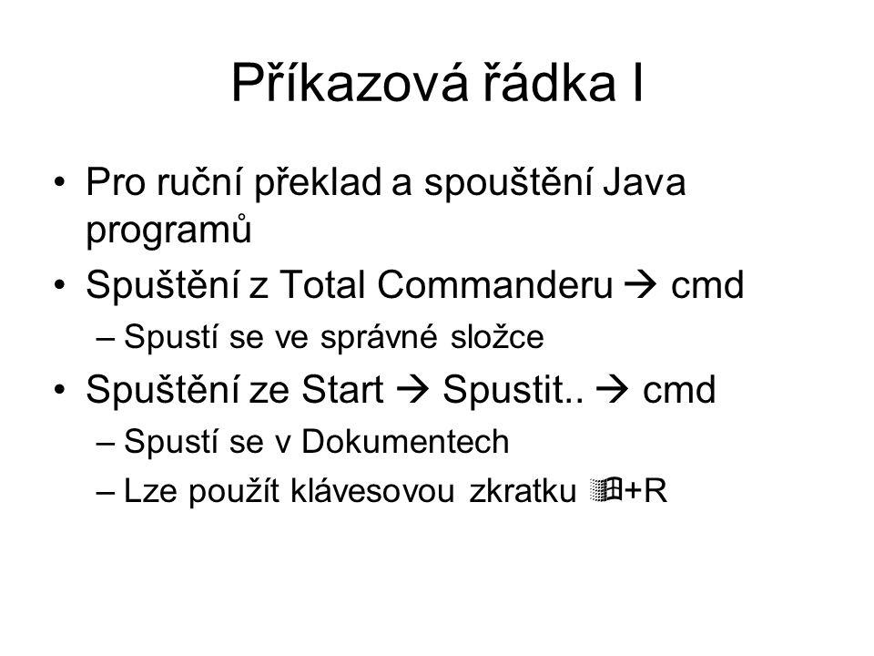 Příkazová řádka I Pro ruční překlad a spouštění Java programů