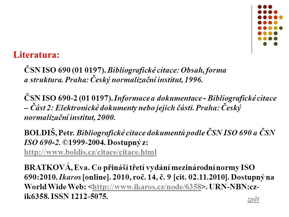 Literatura: ČSN ISO 690 (01 0197). Bibliografické citace: Obsah, forma a struktura. Praha: Český normalizační institut, 1996.