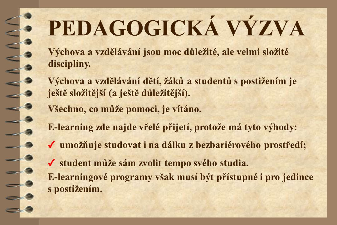 PEDAGOGICKÁ VÝZVA Výchova a vzdělávání jsou moc důležité, ale velmi složité disciplíny.