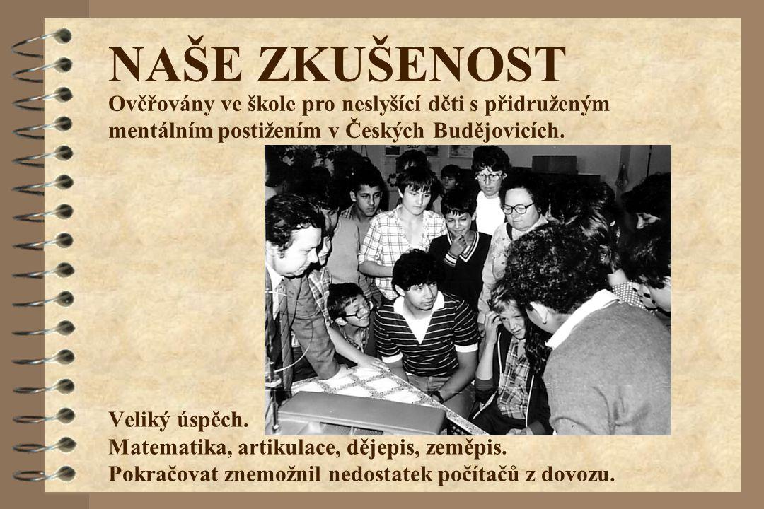 NAŠE ZKUŠENOST Ověřovány ve škole pro neslyšící děti s přidruženým mentálním postižením v Českých Budějovicích.