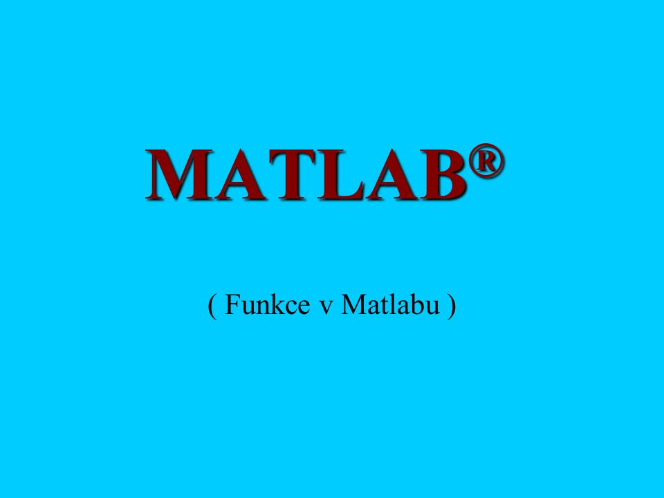 MATLAB® ( Funkce v Matlabu )