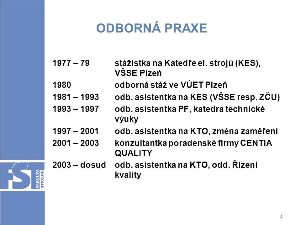ODBORNÁ PRAXE 1977 – 79 stážistka na Katedře el. strojů (KES), VŠSE Plzeň. odborná stáž ve VÚET Plzeň.