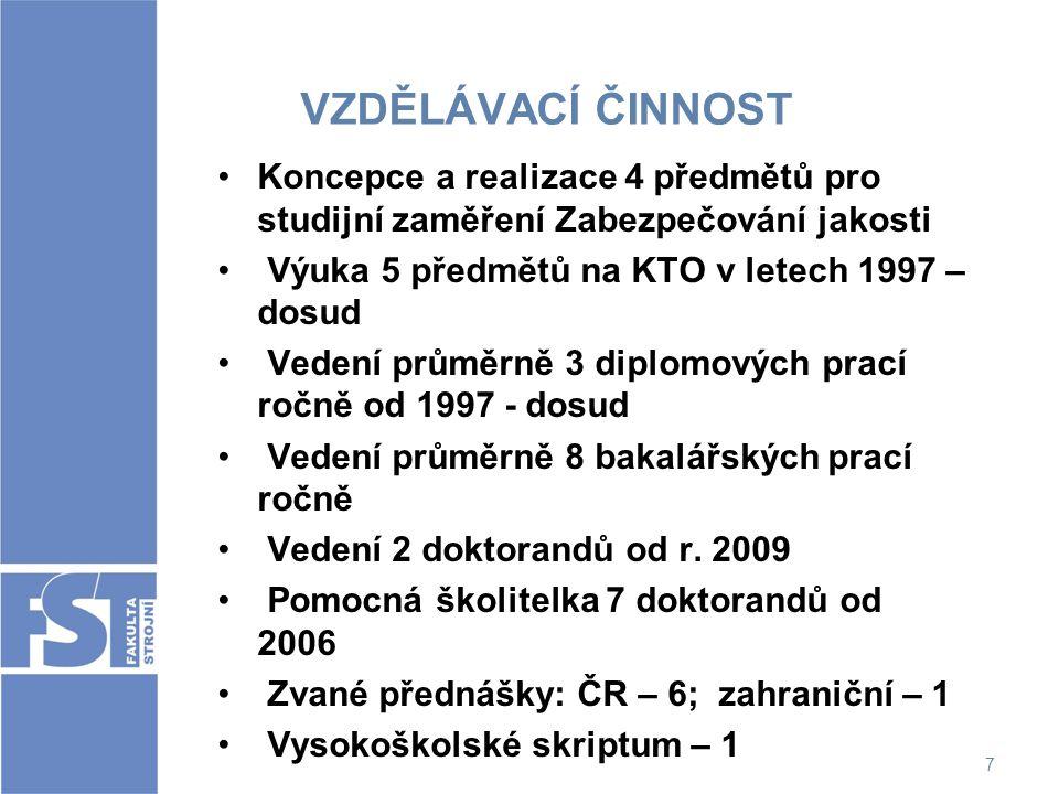 VZDĚLÁVACÍ ČINNOST Koncepce a realizace 4 předmětů pro studijní zaměření Zabezpečování jakosti. Výuka 5 předmětů na KTO v letech 1997 – dosud.