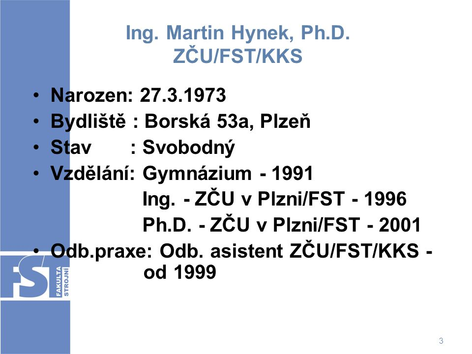 Ing. Martin Hynek, Ph.D. ZČU/FST/KKS