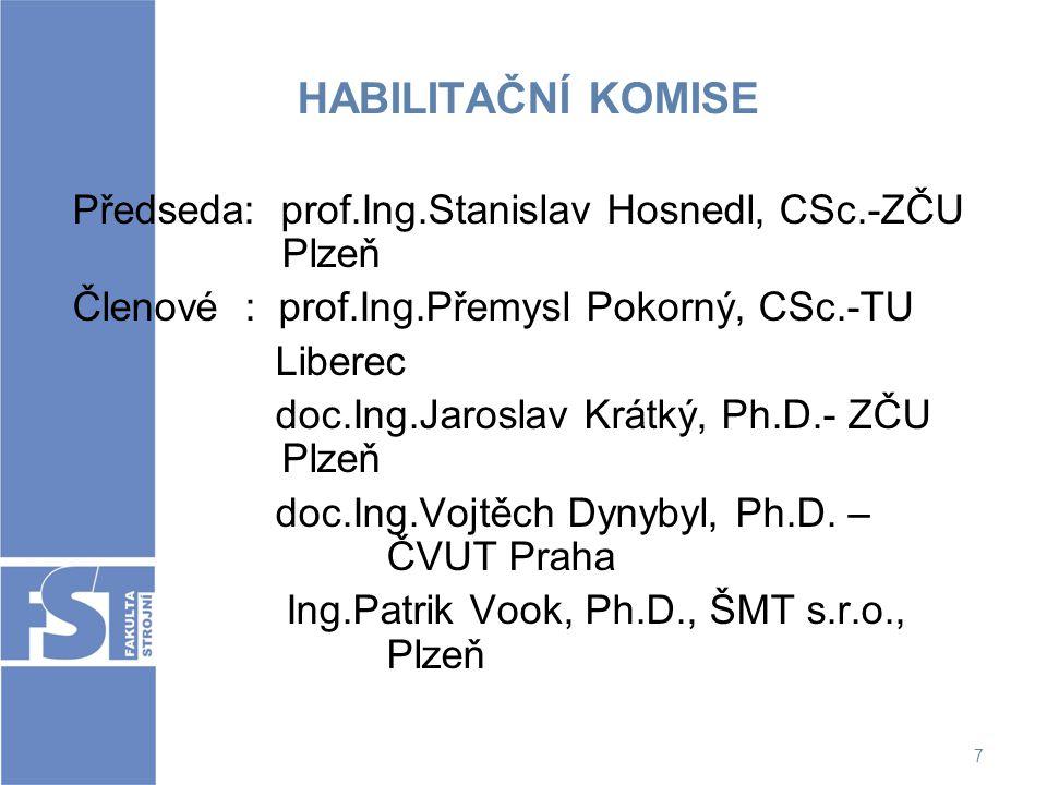 HABILITAČNÍ KOMISE Předseda: prof.Ing.Stanislav Hosnedl, CSc.-ZČU Plzeň. Členové : prof.Ing.Přemysl Pokorný, CSc.-TU.