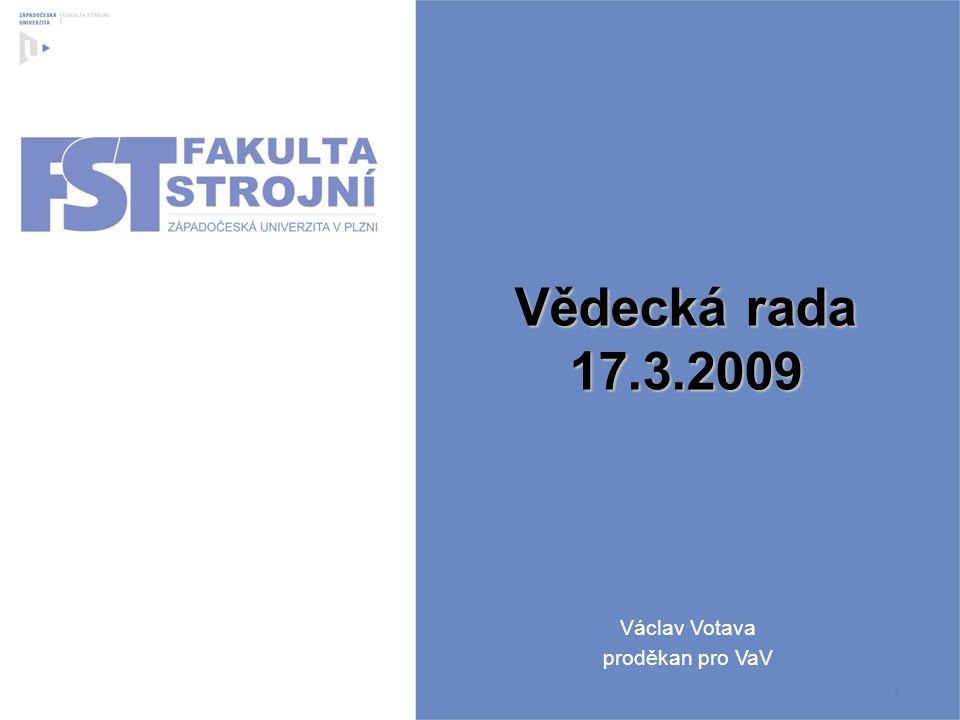 Vědecká rada 17.3.2009 Václav Votava proděkan pro VaV