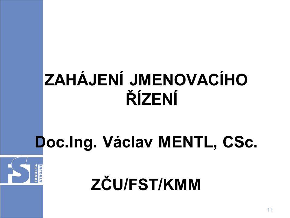 ZAHÁJENÍ JMENOVACÍHO ŘÍZENÍ Doc.Ing. Václav MENTL, CSc.