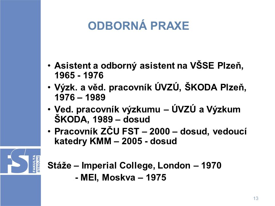 ODBORNÁ PRAXE Asistent a odborný asistent na VŠSE Plzeň, 1965 - 1976
