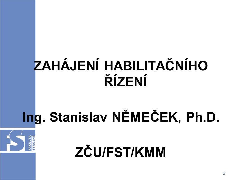 ZAHÁJENÍ HABILITAČNÍHO ŘÍZENÍ Ing. Stanislav NĚMEČEK, Ph.D.