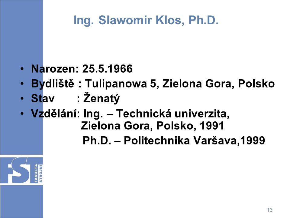 Ing. Slawomir Klos, Ph.D. Narozen: 25.5.1966