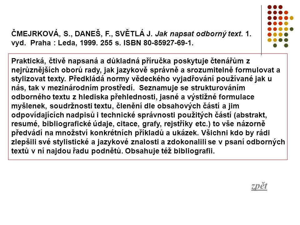 ČMEJRKOVÁ, S. , DANEŠ, F. , SVĚTLÁ J. Jak napsat odborný text. 1. vyd