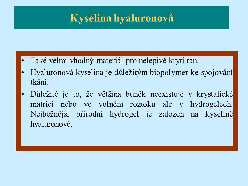 Kyselina hyaluronová Také velmi vhodný materiál pro nelepivé krytí ran. Hyaluronová kyselina je důležitým biopolymer ke spojování tkání.