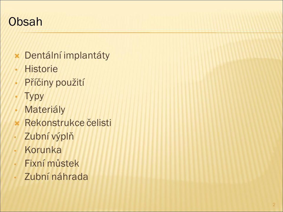 Obsah Dentální implantáty Historie Příčiny použití Typy Materiály