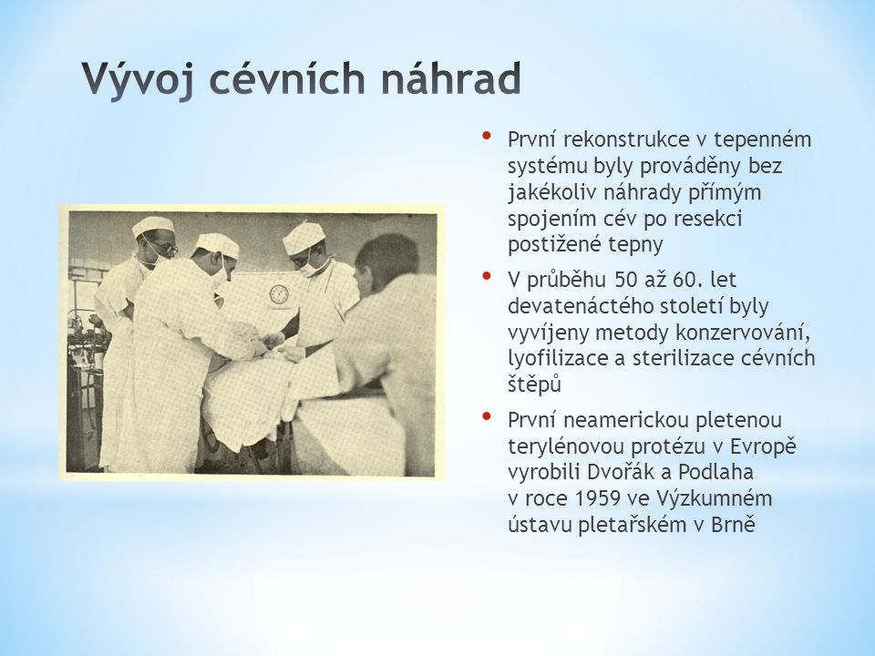 Vývoj cévních náhrad První rekonstrukce v tepenném systému byly prováděny bez jakékoliv náhrady přímým spojením cév po resekci postižené tepny.