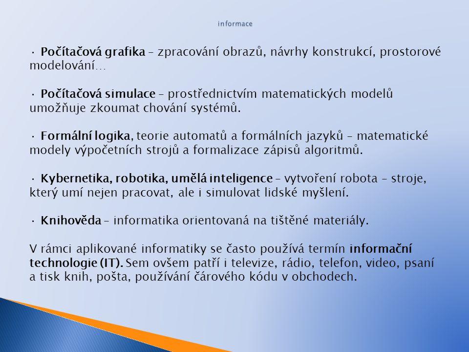 · Knihověda – informatika orientovaná na tištěné materiály.