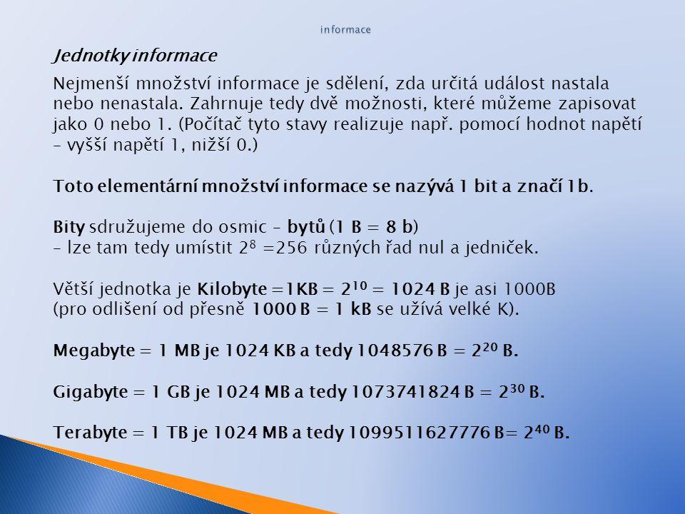 Toto elementární množství informace se nazývá 1 bit a značí 1b.