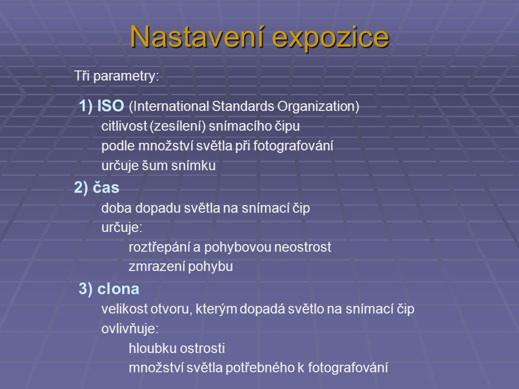 Nastavení expozice 1) ISO (International Standards Organization)