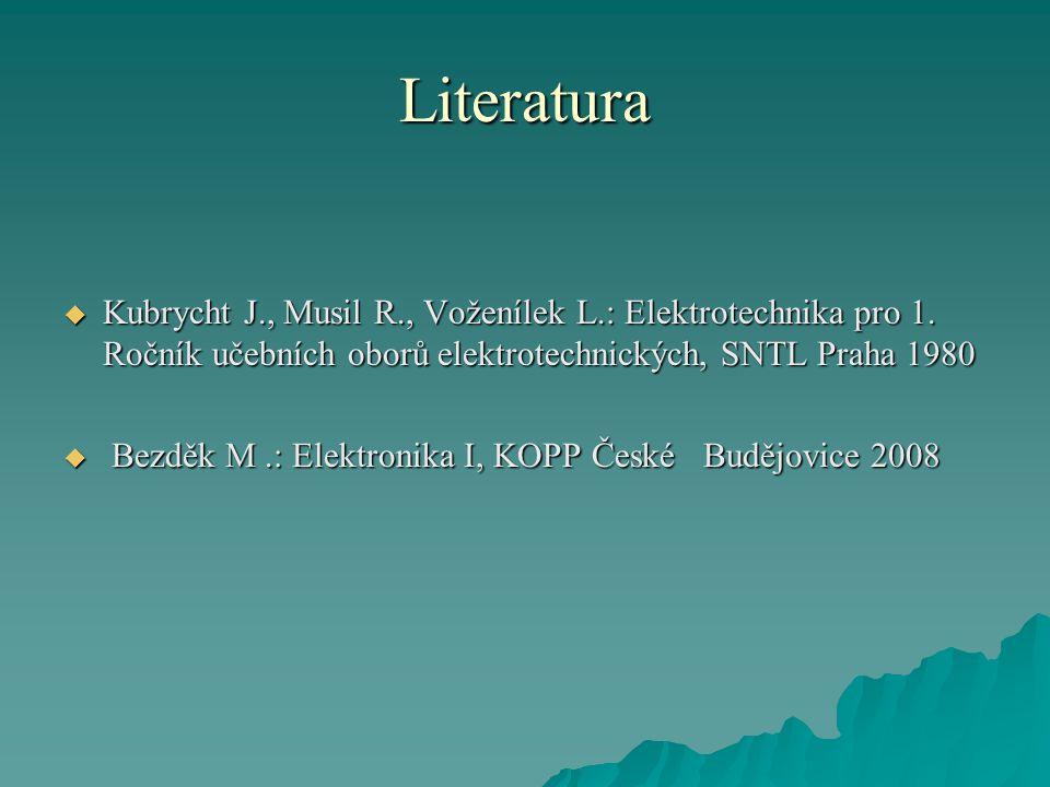 Literatura Kubrycht J., Musil R., Voženílek L.: Elektrotechnika pro 1. Ročník učebních oborů elektrotechnických, SNTL Praha 1980.