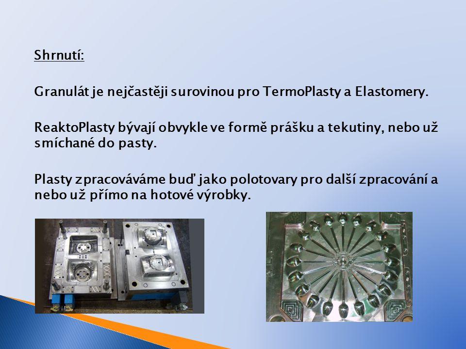 Shrnutí: Granulát je nejčastěji surovinou pro TermoPlasty a Elastomery.