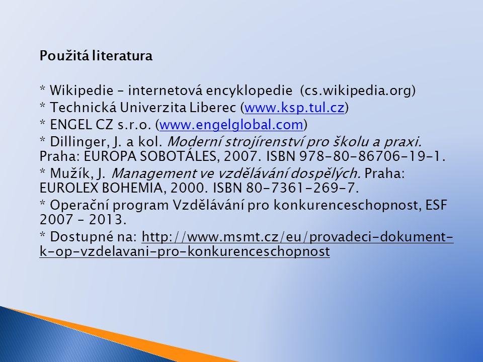 Použitá literatura * Wikipedie – internetová encyklopedie (cs.wikipedia.org) * Technická Univerzita Liberec (www.ksp.tul.cz)