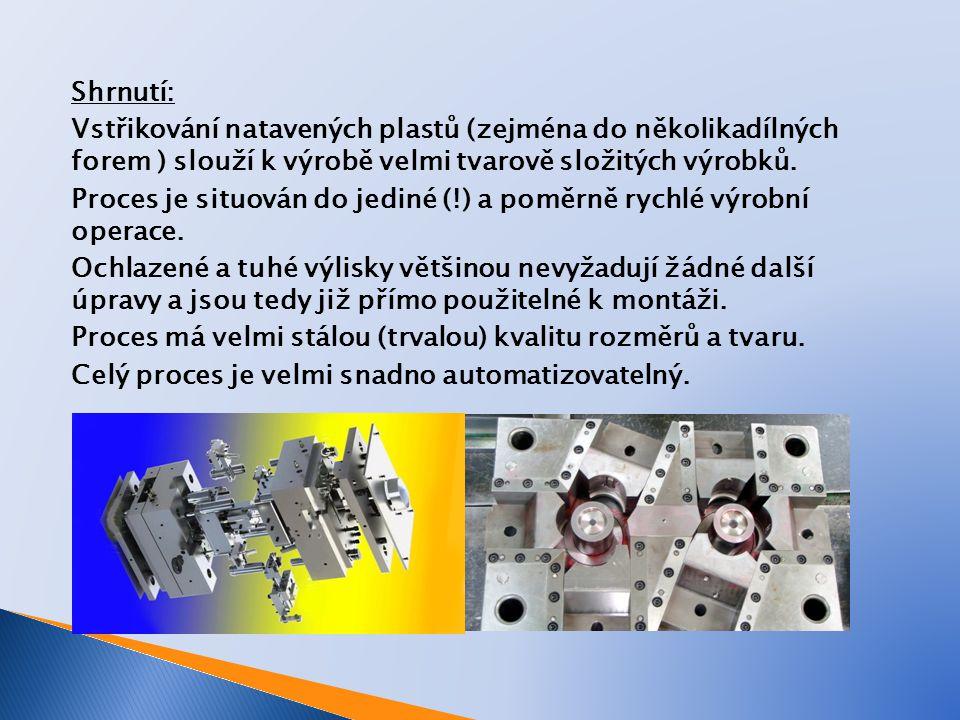 Shrnutí: Vstřikování natavených plastů (zejména do několikadílných forem ) slouží k výrobě velmi tvarově složitých výrobků.