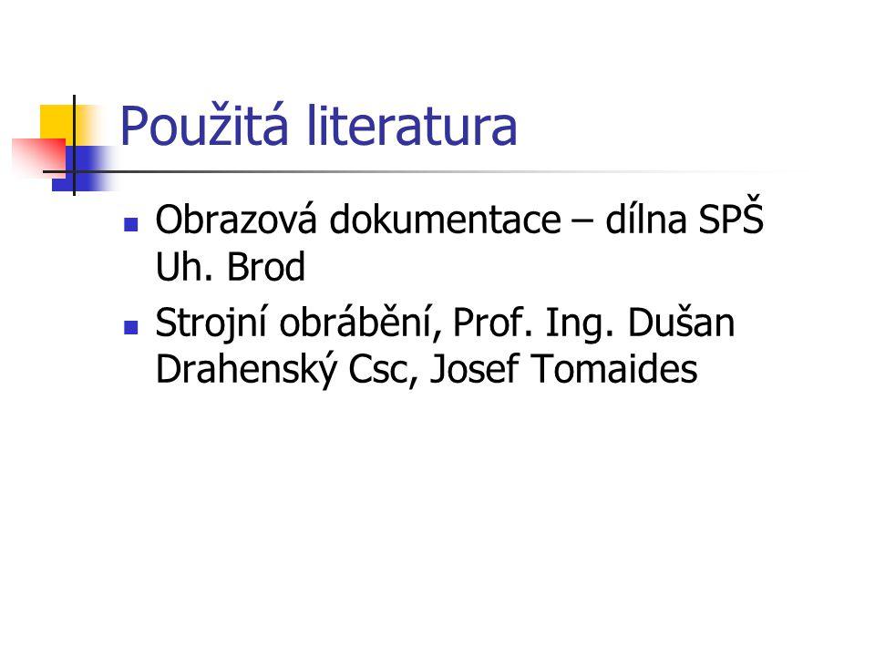 Použitá literatura Obrazová dokumentace – dílna SPŠ Uh. Brod