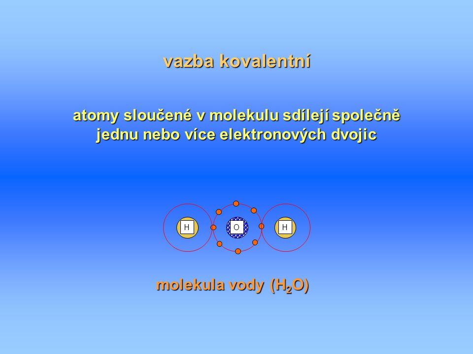 vazba kovalentní atomy sloučené v molekulu sdílejí společně jednu nebo více elektronových dvojic. O.