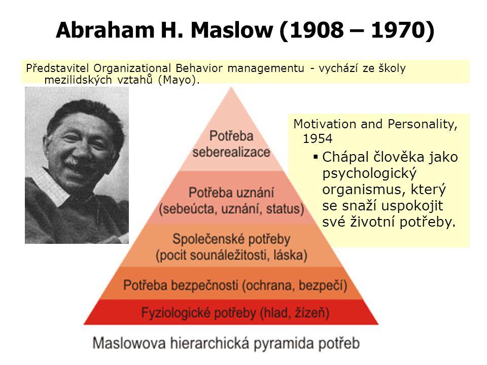 Abraham H. Maslow (1908 – 1970) Představitel Organizational Behavior managementu - vychází ze školy mezilidských vztahů (Mayo).