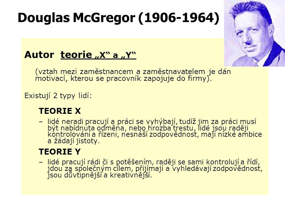 "Douglas McGregor (1906-1964) Autor teorie ""X a ""Y TEORIE X TEORIE Y"