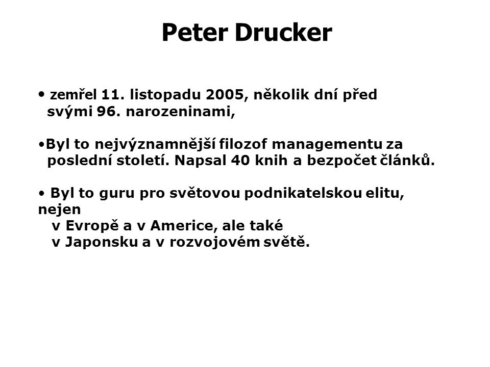Peter Drucker zemřel 11. listopadu 2005, několik dní před svými 96. narozeninami,