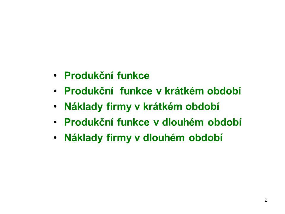 Produkční funkce Produkční funkce v krátkém období. Náklady firmy v krátkém období. Produkční funkce v dlouhém období.