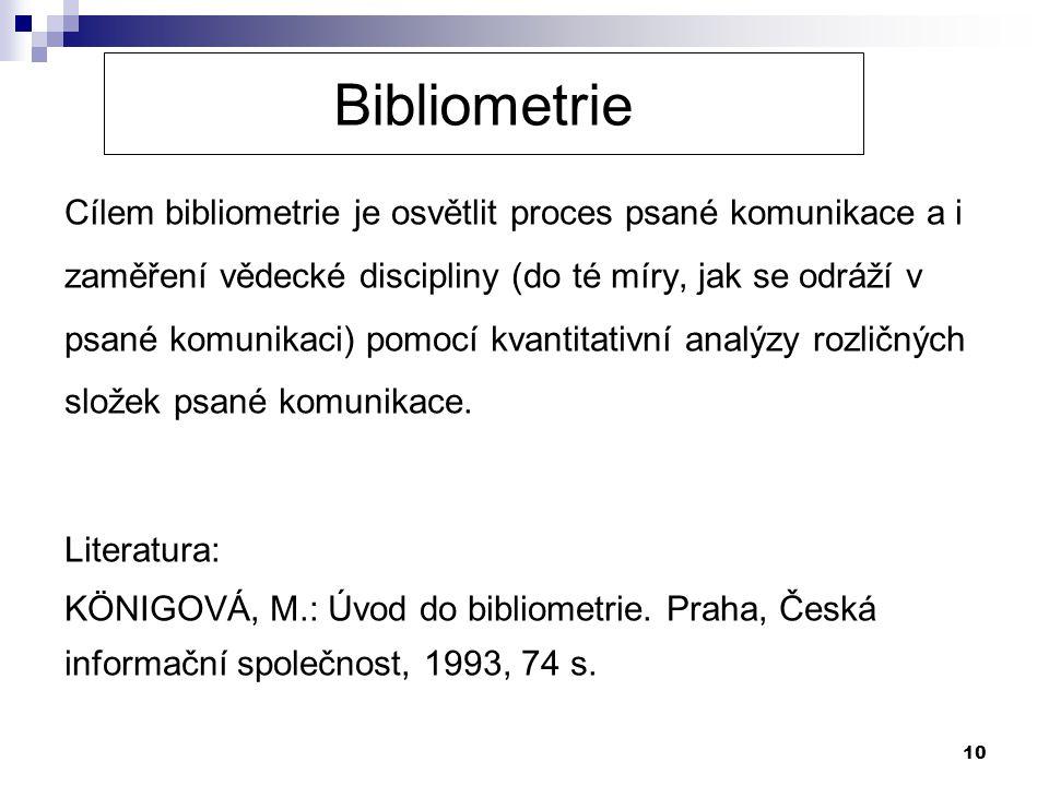 Bibliometrie Cílem bibliometrie je osvětlit proces psané komunikace a i. zaměření vědecké discipliny (do té míry, jak se odráží v.