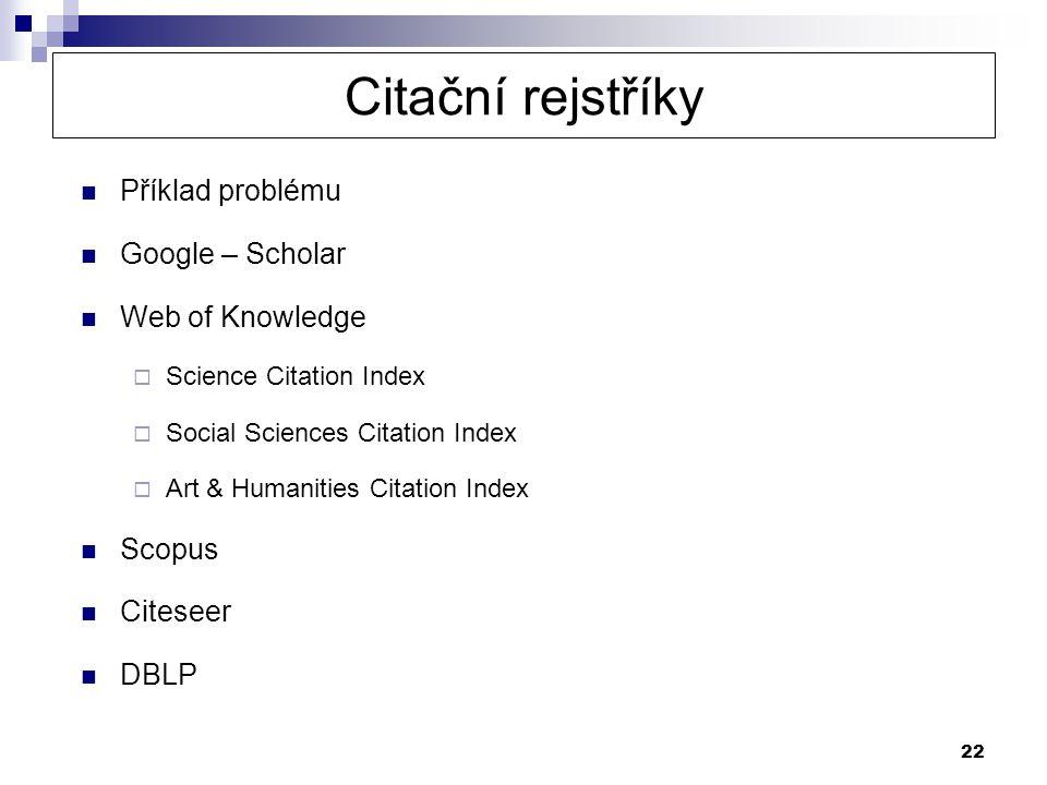 Citační rejstříky Příklad problému Google – Scholar Web of Knowledge