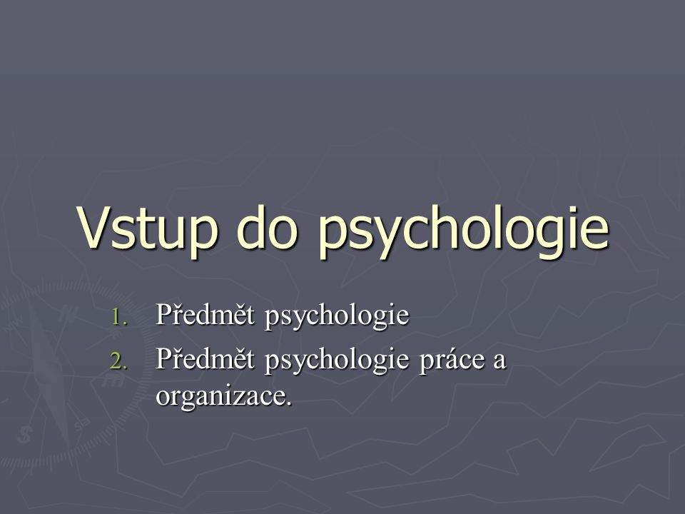 Předmět psychologie Předmět psychologie práce a organizace.